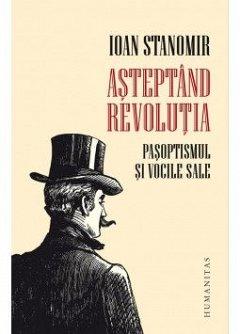 ASTEPTAND REVOLUTIA. PASOPTISMUL SI VOCILE SALE