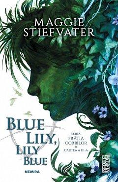 BLUE LILY, LILY BLUE (SERIA FRATIA CORBILOR, PARTEA A III-A)