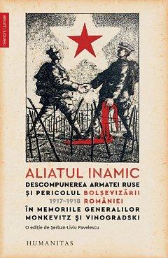 ALIATUL INAMIC. DESCOMPUNEREA ARMATEI RUSE SI PERICOLUL BOLSEVIZARII ROMANIEI 1917-1918