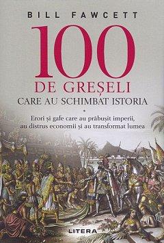 100 DE GRESELI CARE AU SCHIMBAT ISTORIA