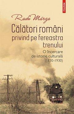 CALATORI ROMANI PRIVIND PE FEREASTRA TRENULUI. O INCERCARE DE ISTORIE CULTURALA (1830-1930)