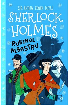 RUBINUL ALBASTRU. COLECTIA SHERLOCK HOLMES PENTRU COPII