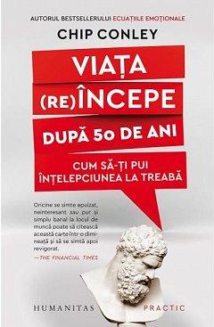VIATA (RE)INCEPE DUPA 50 DE ANI. CUM SA-TI PUI INTELEPCIUNEA LA TREABA