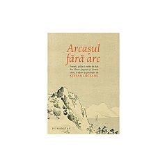 ARCASUL FARA ARC. POVESTI, PILDE SI VORBE DE DUH DIN CHINA, JAPONIA SI COREEA ALESE, TRADUSE SI PREF