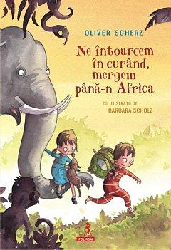 NE INTOARCEM IN CURAND, MERGEM PANA-N AFRICA