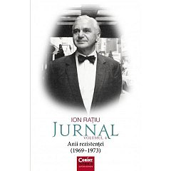ION RATIU. JURNAL, VOL. 4. ANII REZISTENTEI (1969 - 1973)