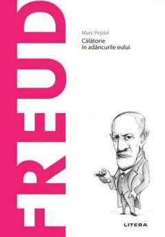 Freud. Calatorie in adancurile eului. Descopera filosofia