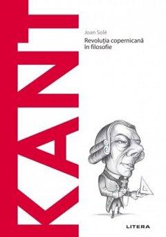 Kant. Revolutia copernicana in filosofie. Descopera filosofia