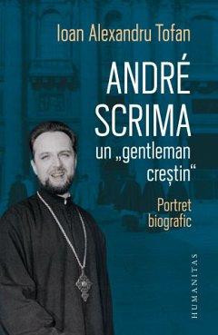 Andre Scrima, un ?gentleman crestin?. Portret biografic