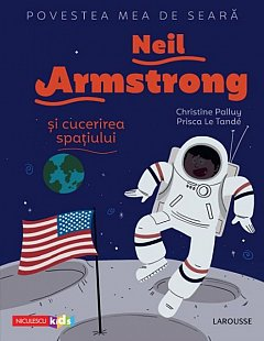 Neil Armstrong si cucerirea spatiului. Povestea mea de seara