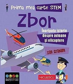 Zbor. Inaripata istorie despre avioane si elicoptere. Prima mea carte STEM