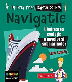 Navigatie. Uluitoarea evolutie a navelor si submarinelor. Prima mea carte STEM