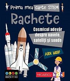 Rachete. Cosmicul adevar despre navete, sateliti si sonde. Prima mea carte STEM