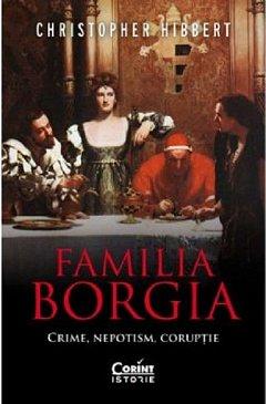 Familia Borgia. Crime, nepotism, coruptie