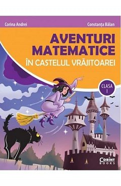 Aventuri matematice �n castelul vrajitoarei. Clasa I