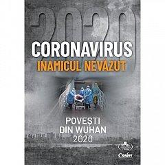 CORONAVIRUS, INAMICUL NEVAZUT. POVESTI DIN WUHAN 2020