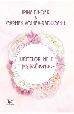Iubitelor mele prietene - Irina Binder, Carmen Voinea-Raducanu