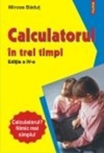 CALCULATORUL �N TREI TIMPI EDITIA A IV-A