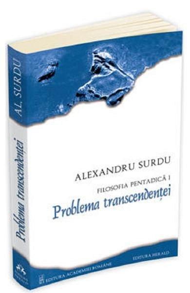 Filosofia pentadica - Problema transcendentei - Alexandru Surdu