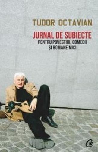JURNAL DE SUBIECTE PENTRU POVESTIRI,COMEDII SI ROMANE MICI