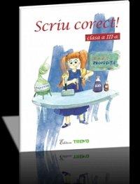 SCRIU CORECT! CLASA A III-A