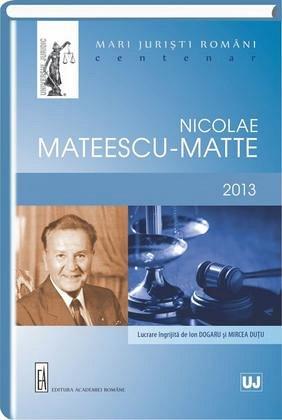 MARI JURISTI ROMANI CENTENAR NICOLAE MATEESCU-MATTE 2013