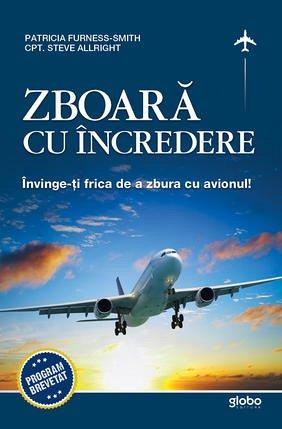 ZBOARA CU INCREDERE : INVINGE-TI FRICA DE A ZBURA CU AVIONUL