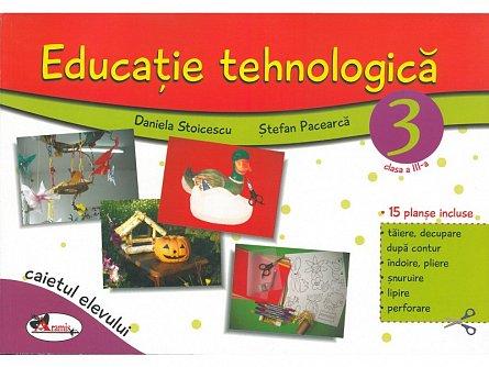 EDUCATIE TEHNOLOGICA PENTRU CLASA A III-A (CAIET CU PLANSE INCLUSE) ? EDITIA A II-A REVIZUITA