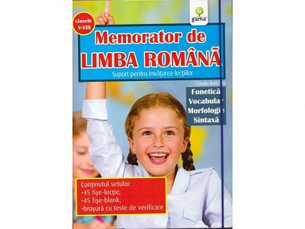 MEMORATOR DE LIMBA ROMANA: FONETICA. VOCABULAR. MORFOLOGIE. SINTAXA