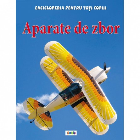 APARATE DE ZBOR. ENCICLOPEDIA PENTRU TOTI COPIII.