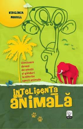 INTELIGENTA ANIMALELOR. UIMITOARE DOVEZI DE EMOTII SI GANDURI LA DIFERITE SPECII ANIMALE.