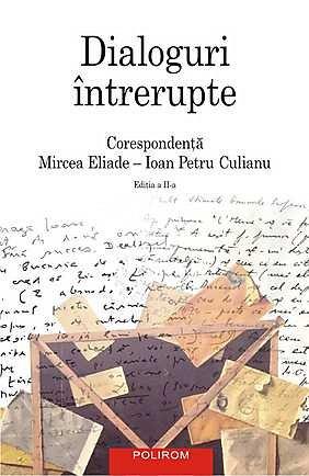 DIALOGURI INTRERUPTE. CORESPONDENTA MIRCEA ELIADE-IOAN PETRU CULIANU ED II