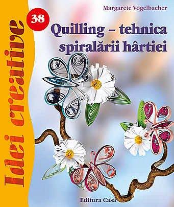 QUILLING - TEHNICA SPIRALARII HARTIEI, ED. A III A - IDEI CREATIVE 38