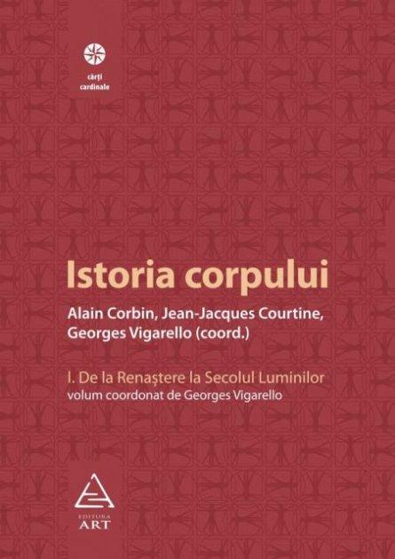 ISTORIA CORPULUI, VOL I. DE LA RENASTERE LA SECOLUL LUMINILOR
