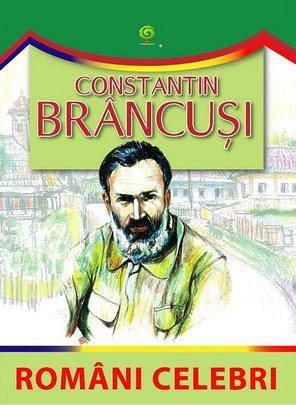 CONSTANTIN BRANCUSI/ ROMANI CELEBRI