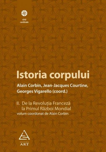 ISTORIA CORPULUI, VOL II. DE LA REVOLUTIA FRANCEZA LA PRIMUL RAZBOI MONDIAL