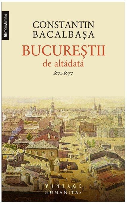 BUCURESTII DE ALTADATA. VOL I (1871-1877)