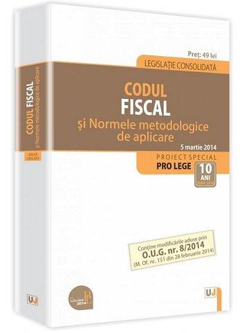 CODUL FISCAL SI NORMELE METODOLOGICE DE APLICARE:LEGISLATIE CONSOLIDATA: 05 MARTIE 2014