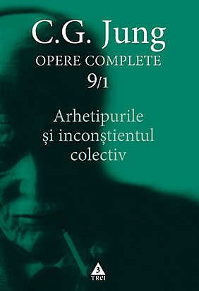 JUNG. OPERE COMPLETE VOL. 9/1 - ARHETIPURILE SI INCONSTIENTUL COLECTIV