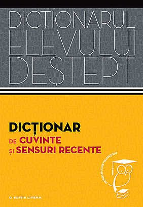 DICTIONAR SENSURI RECENTE. DICTIONARUL ELEVULUI DESTEPT