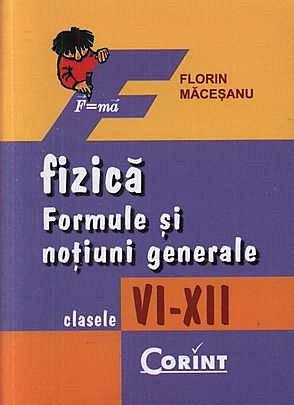 FIZICA. FORMULE SI NOTIUNI GENERALE. CLS. VI-XII
