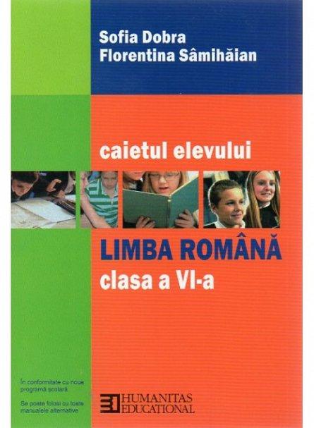 LIMBA ROMANA. CAIETUL ELEVULUI-CLS.A VI-A
