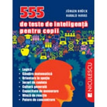 555 DE TESTE DE INTELIGENTA PENTRU COPII
