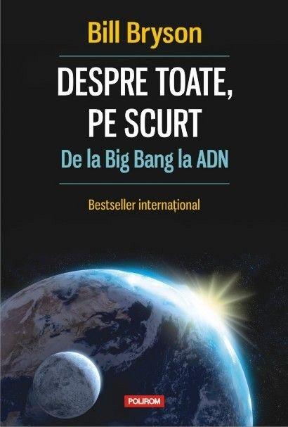 DESPRE TOATE, PE SCURT. DE LA BIG BANG LA ADN