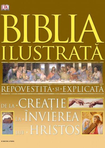 BIBLIA ILUSTRATA. REPOVESTITA SI EXPLICATA DE LA CREATIE LA INVIEREA LUI HRISTOS