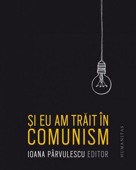 SI EU AM TRAIT IN COMUNISM