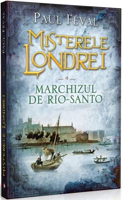 MISTERELE LONDREI. MARCHIZUL DE RIO-SANTO. VOL 4