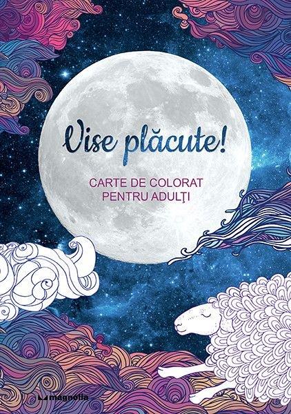 VISE PLACUTE! CARTE DE COLORAT PENTRU ADULTI
