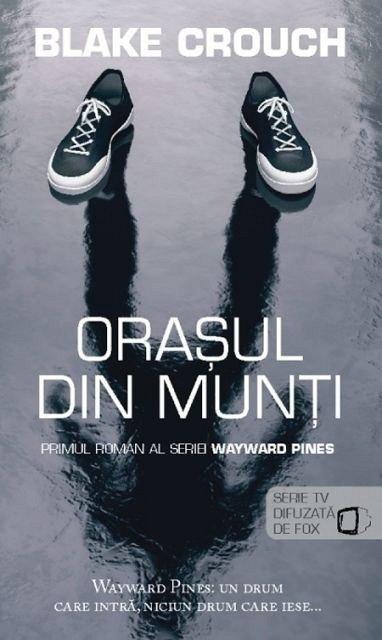 ORASUL DIN MUNTI. SERIA WAYWARD PINES, VOL. 1