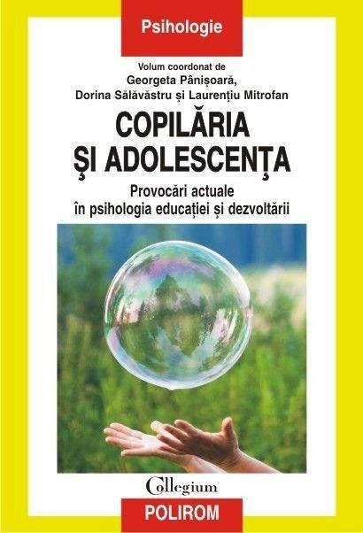 COPILARIA SI ADOLESCENTA. PROVOCARI ACTUALE IN PSIHOLOGIA EDUCATIEI SI DEZVOLTARII